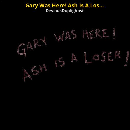 Gary Was Here Ash Is A Loser Read Description Team